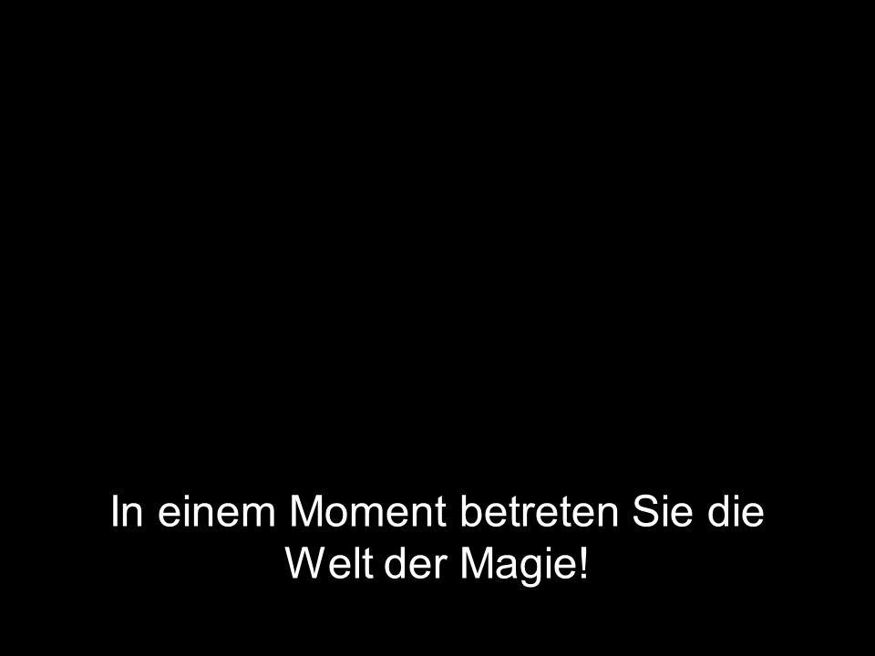In einem Moment betreten Sie die Welt der Magie!