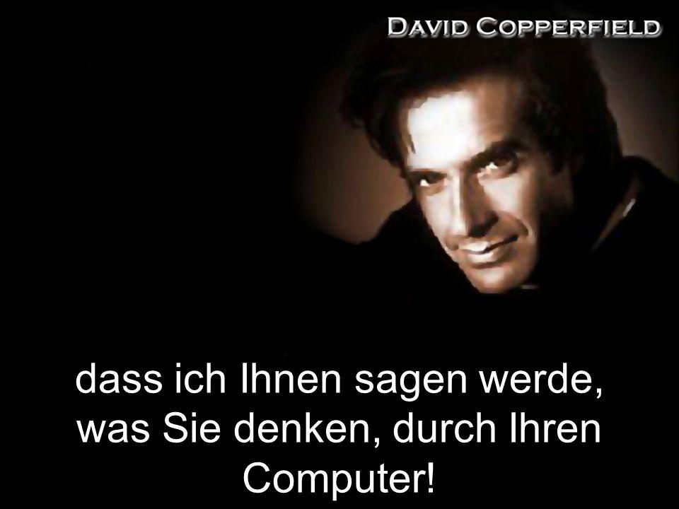 dass ich Ihnen sagen werde, was Sie denken, durch Ihren Computer!
