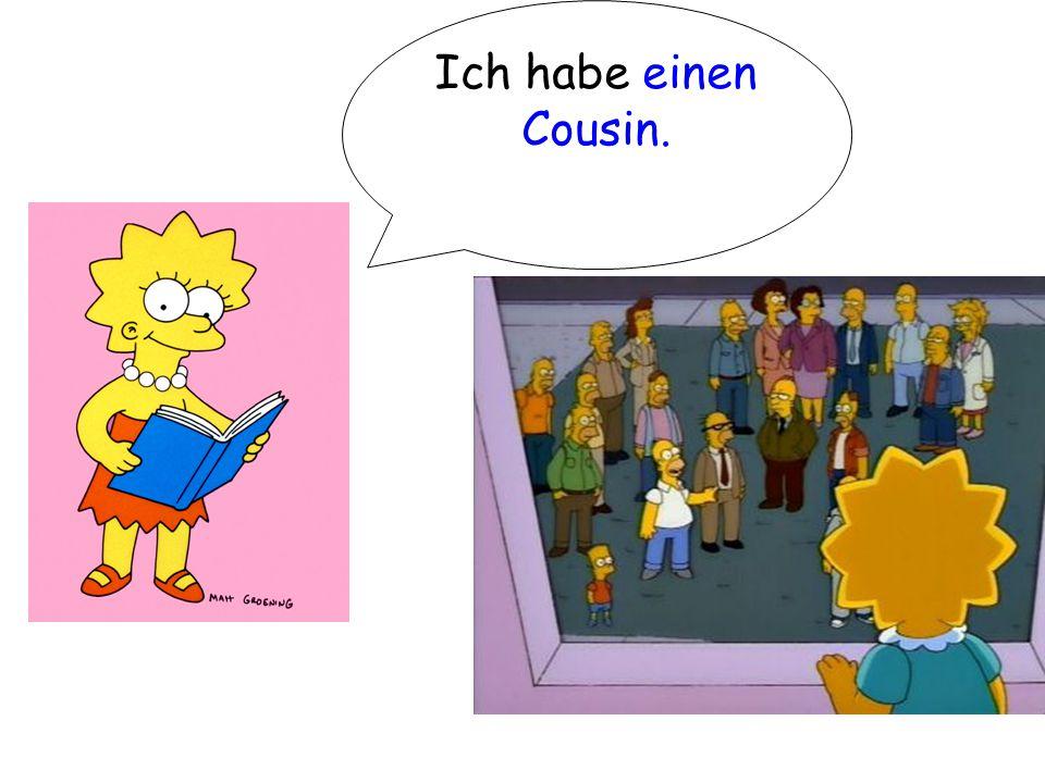 Ich habe einen Cousin.