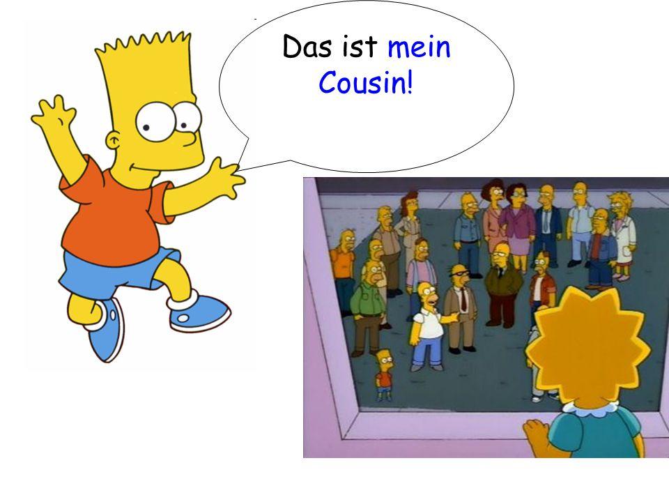 Das ist mein Cousin!