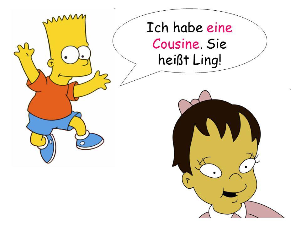 Ich habe eine Cousine. Sie heißt Ling!