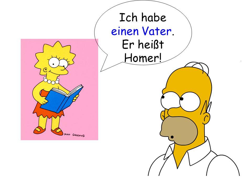Ich habe einen Vater. Er heißt Homer!