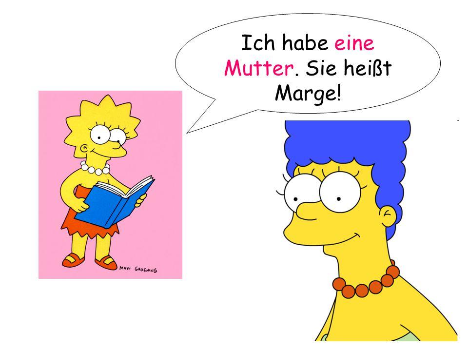 Ich habe eine Mutter. Sie heißt Marge!