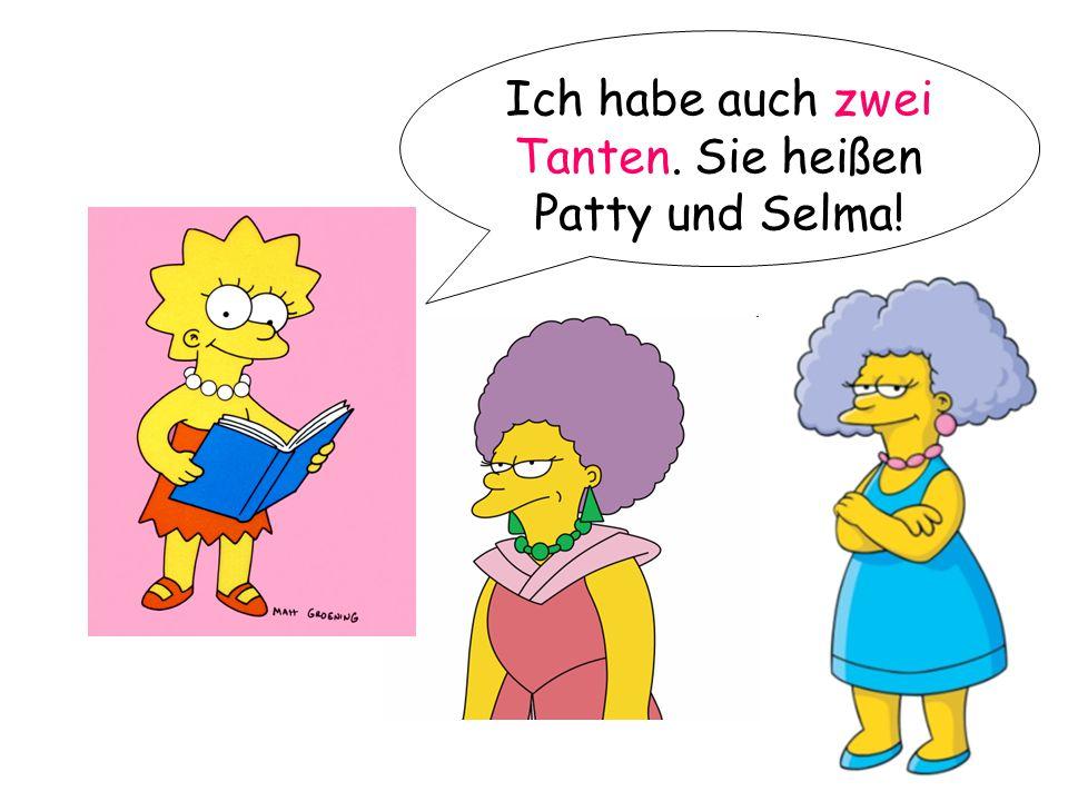Ich habe auch zwei Tanten. Sie heißen Patty und Selma!