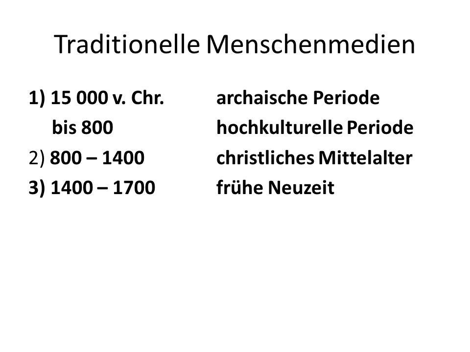 Traditionelle Menschenmedien 1) 15 000 v. Chr.archaische Periode bis 800hochkulturelle Periode 2) 800 – 1400christliches Mittelalter 3) 1400 – 1700frü
