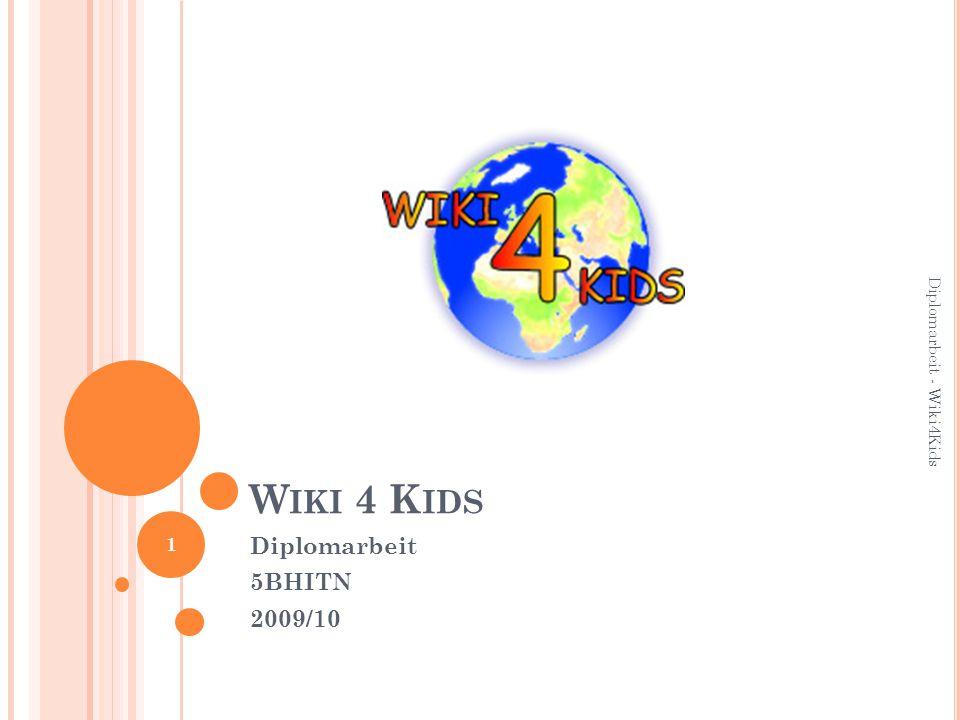 W IKI 4 K IDS Diplomarbeit 5BHITN 2009/10 1 Diplomarbeit - Wiki4Kids