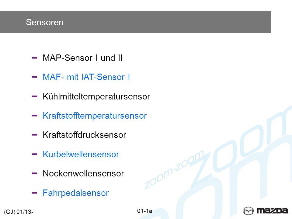 Sensoren MAP-Sensor I und II MAF- mit IAT-Sensor I KühlmitteltemperatursensorKraftstofftemperatursensorKraftstoffdrucksensorKurbelwellensensorNockenwellensensorFahrpedalsensor 01-1a (GJ) 01/13-