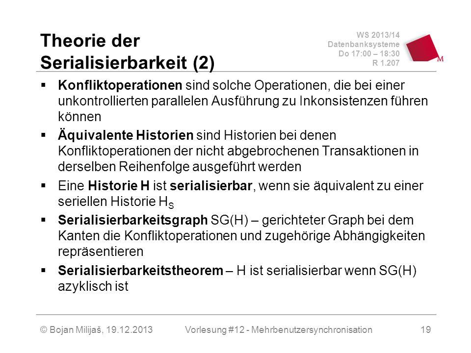 WS 2013/14 Datenbanksysteme Do 17:00 – 18:30 R 1.207 © Bojan Milijaš, 19.12.2013 Theorie der Serialisierbarkeit (2)  Konfliktoperationen sind solche