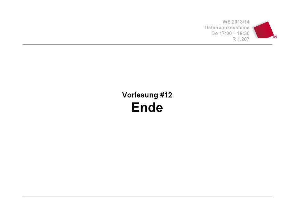 WS 2013/14 Datenbanksysteme Do 17:00 – 18:30 R 1.207 Vorlesung #12 Ende