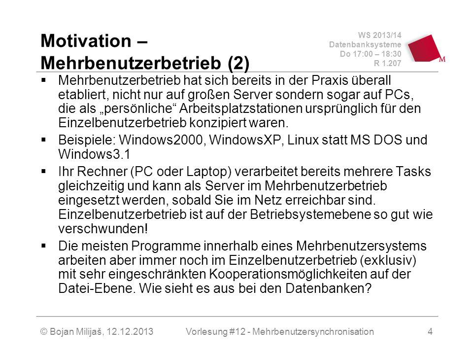 WS 2013/14 Datenbanksysteme Do 17:00 – 18:30 R 1.207 © Bojan Milijaš, 12.12.2013 Motivation – Mehrbenutzerbetrieb (2)  Mehrbenutzerbetrieb hat sich b
