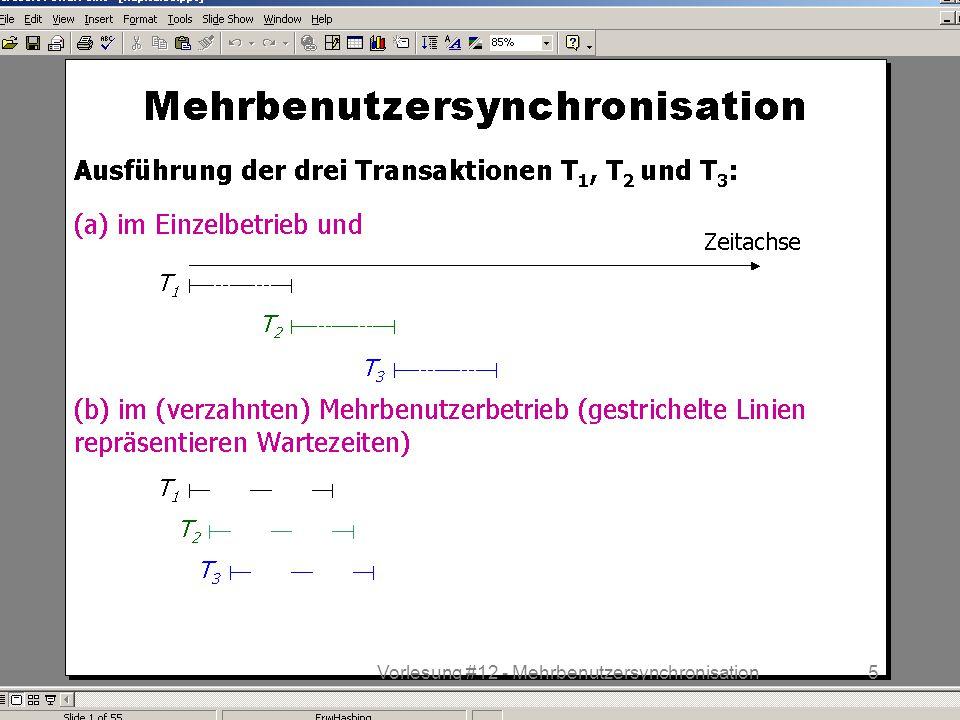 WS 2013/14 Datenbanksysteme Do 17:00 – 18:30 R 1.207 © Bojan Milijaš, 12.12.20135Vorlesung #12 - Mehrbenutzersynchronisation