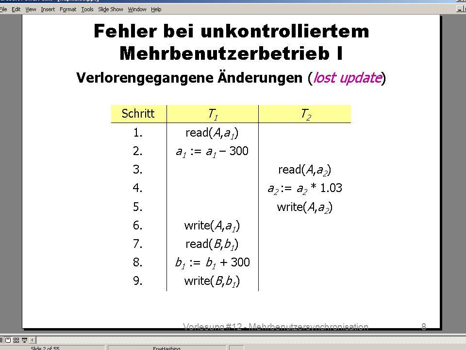 WS 2013/14 Datenbanksysteme Do 17:00 – 18:30 R 1.207 © Bojan Milijaš, 12.12.20138Vorlesung #12 - Mehrbenutzersynchronisation