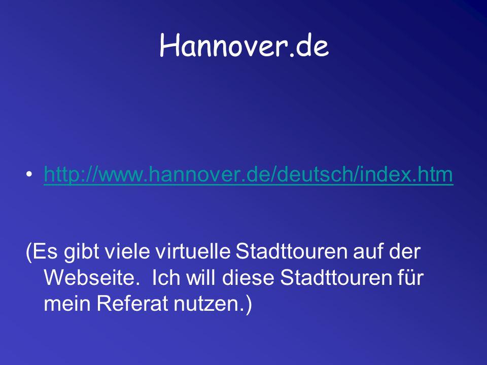 Hannover.de http://www.hannover.de/deutsch/index.htm (Es gibt viele virtuelle Stadttouren auf der Webseite. Ich will diese Stadttouren für mein Refera