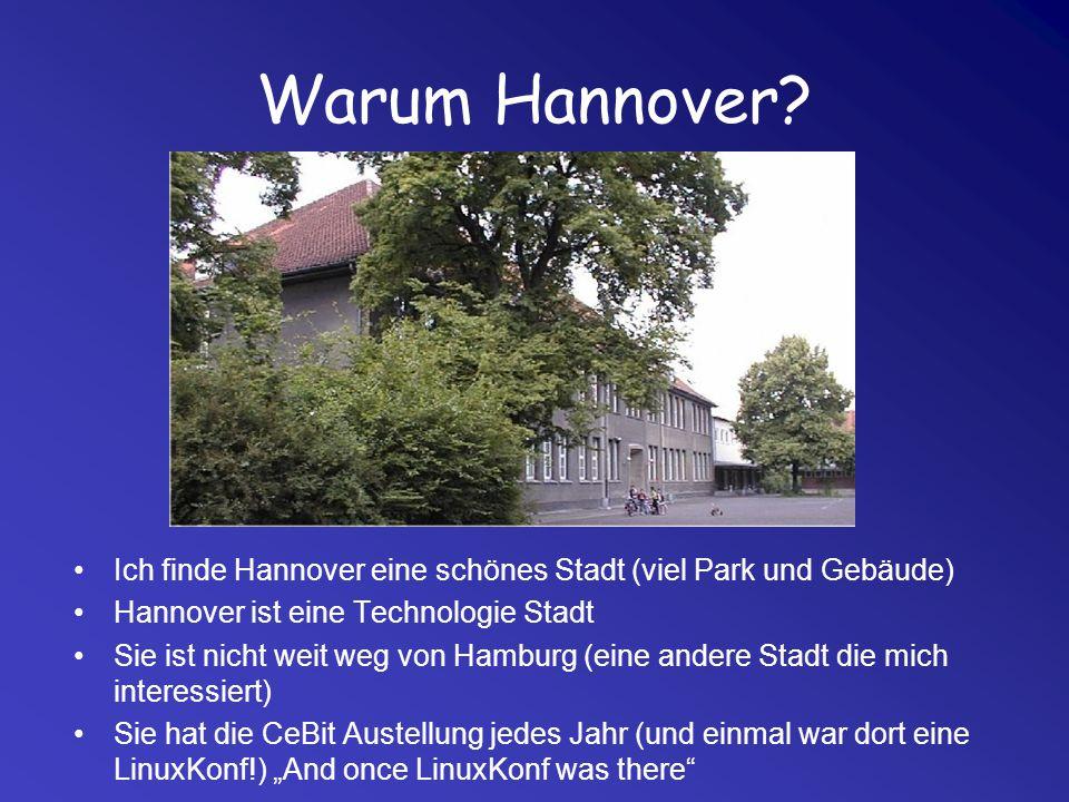 Warum Hannover? Ich finde Hannover eine schönes Stadt (viel Park und Gebäude) Hannover ist eine Technologie Stadt Sie ist nicht weit weg von Hamburg (