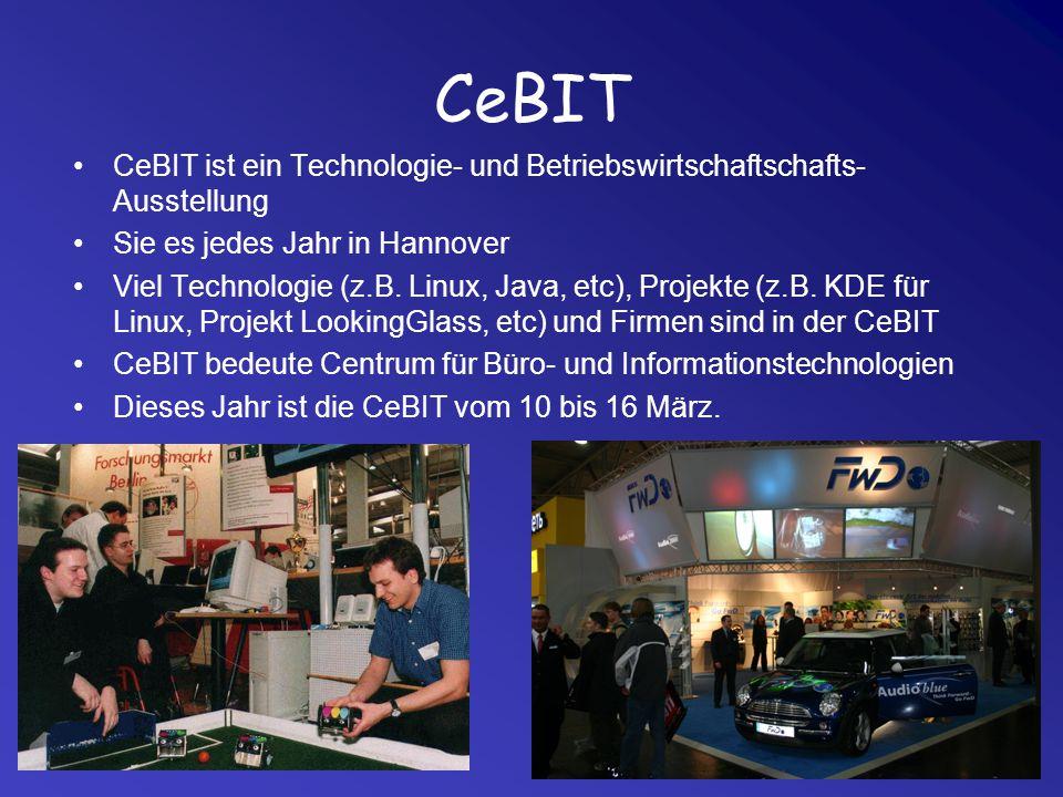 CeBIT CeBIT ist ein Technologie- und Betriebswirtschaftschafts- Ausstellung Sie es jedes Jahr in Hannover Viel Technologie (z.B. Linux, Java, etc), Pr