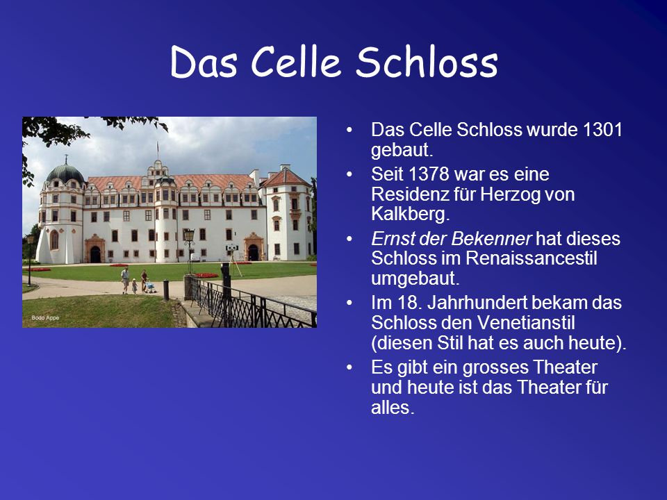 Das Celle Schloss Das Celle Schloss wurde 1301 gebaut. Seit 1378 war es eine Residenz für Herzog von Kalkberg. Ernst der Bekenner hat dieses Schloss i