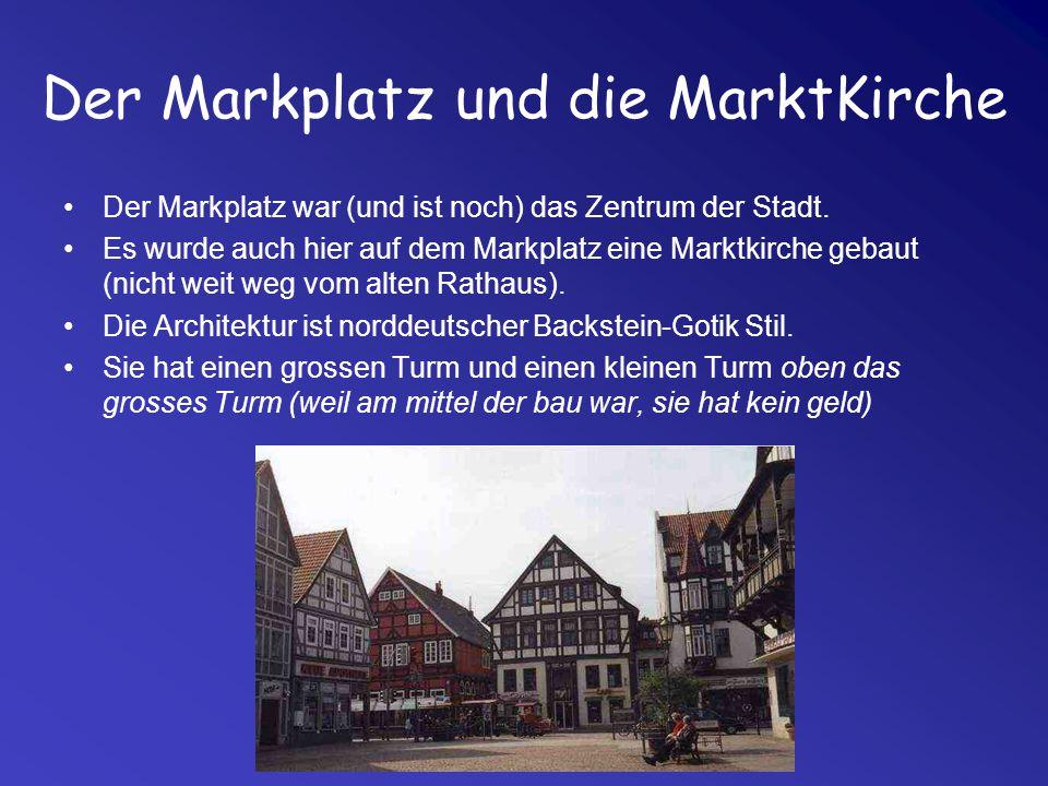 Der Markplatz und die MarktKirche Der Markplatz war (und ist noch) das Zentrum der Stadt. Es wurde auch hier auf dem Markplatz eine Marktkirche gebaut