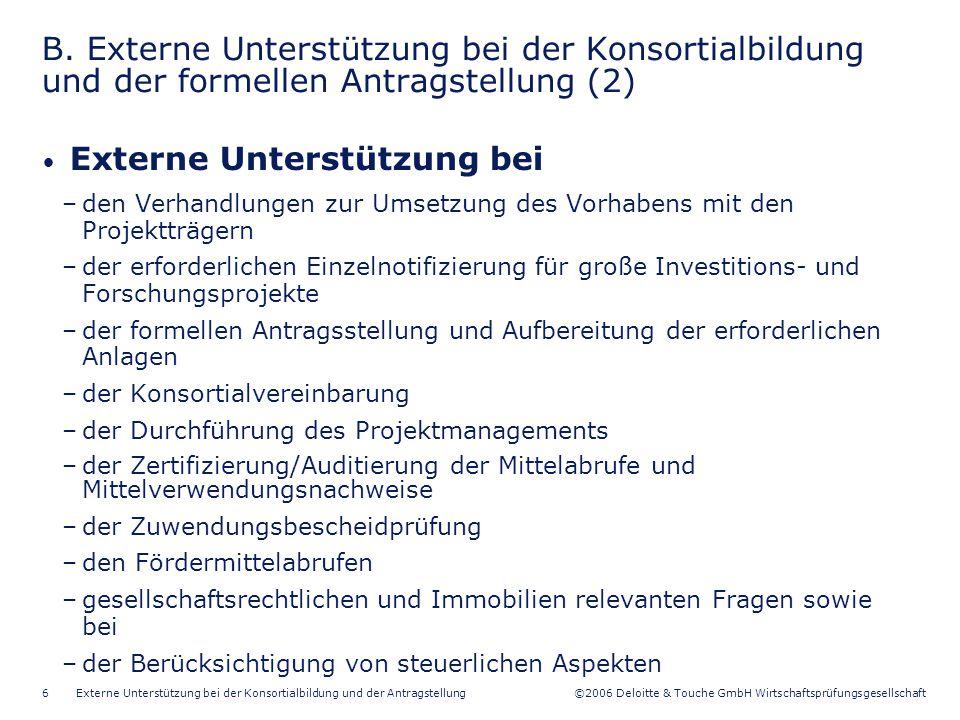 ©2006 Deloitte & Touche GmbH Wirtschaftsprüfungsgesellschaft Externe Unterstützung bei der Konsortialbildung und der Antragstellung6 B.
