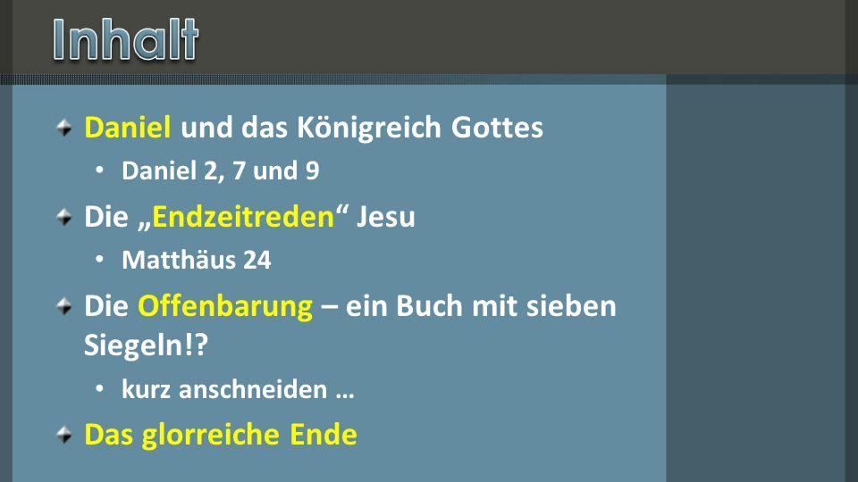 """Daniel und das Königreich Gottes Daniel 2, 7 und 9 Die """"Endzeitreden Jesu Matthäus 24 Die Offenbarung – ein Buch mit sieben Siegeln!."""