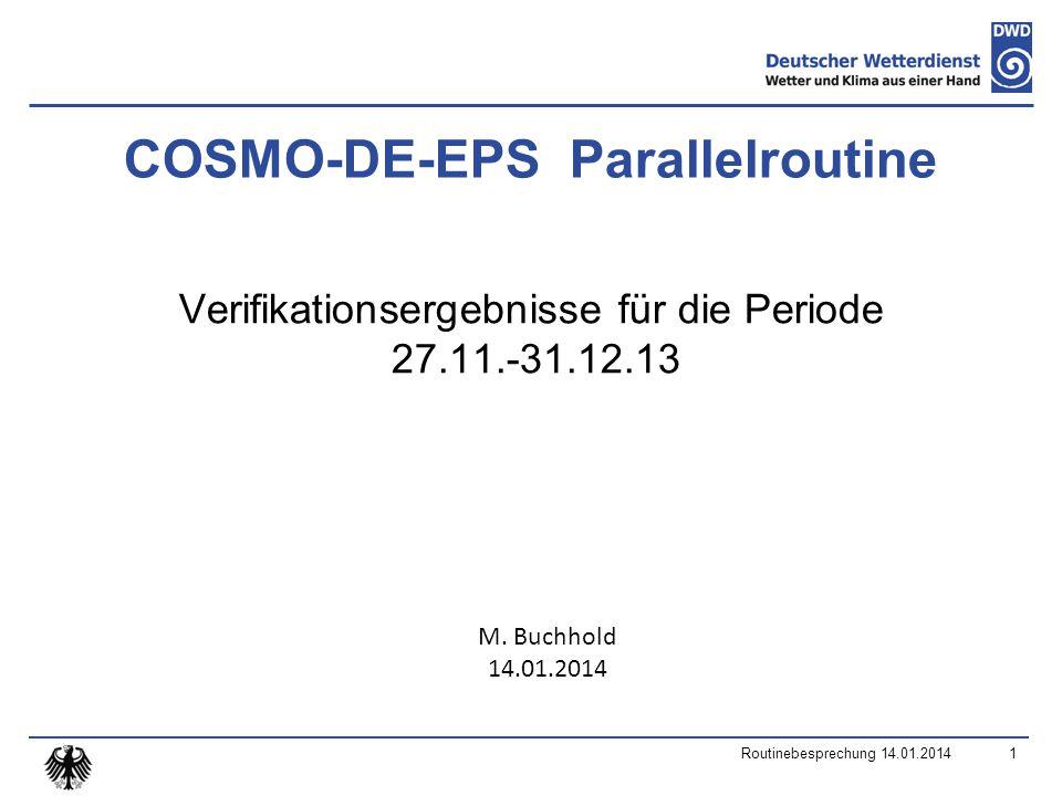 COSMO-DE-EPS Parallelroutine Verifikationsergebnisse für die Periode 27.11.-31.12.13 M.