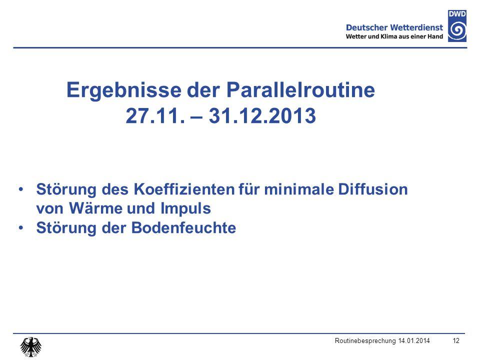 Routinebesprechung 14.01.201412 Ergebnisse der Parallelroutine 27.11.