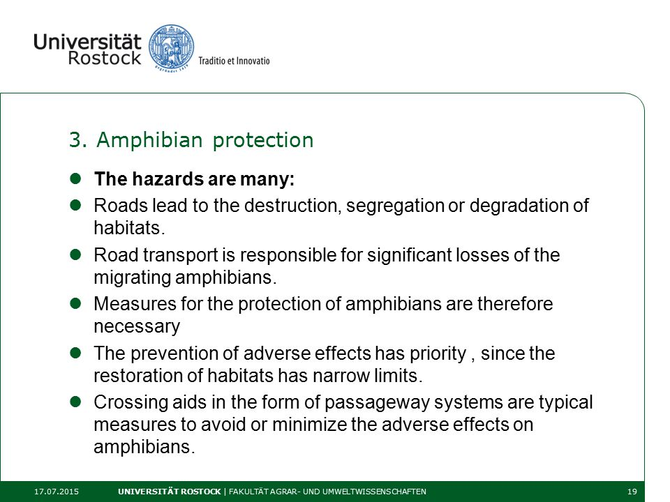 3. Amphibian protection The hazards are many: Roads lead to the destruction, segregation or degradation of habitats. Road transport is responsible for