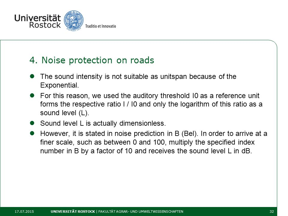 4. Noise protection on roads The sound intensity is not suitable as unitspan because of the Exponential. For this reason, we used the auditory thresho