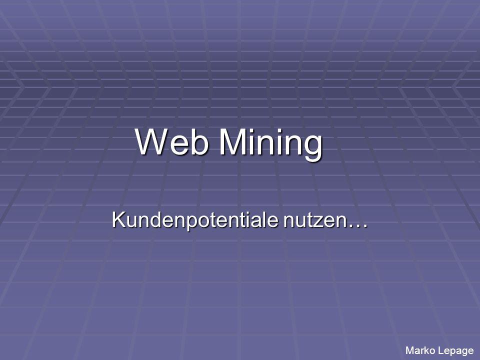Web Mining Kundenpotentiale nutzen… Marko Lepage