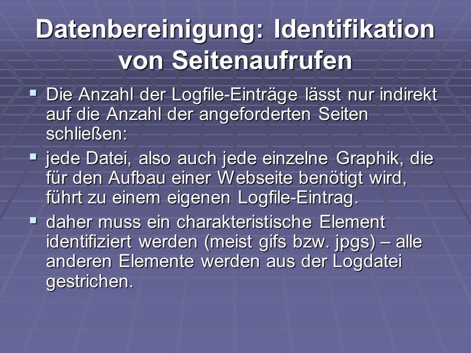 Datenbereinigung: Identifikation von Seitenaufrufen  Die Anzahl der Logfile-Einträge lässt nur indirekt auf die Anzahl der angeforderten Seiten schli