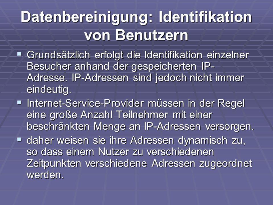 Datenbereinigung: Identifikation von Benutzern  Grundsätzlich erfolgt die Identifikation einzelner Besucher anhand der gespeicherten IP- Adresse. IP-
