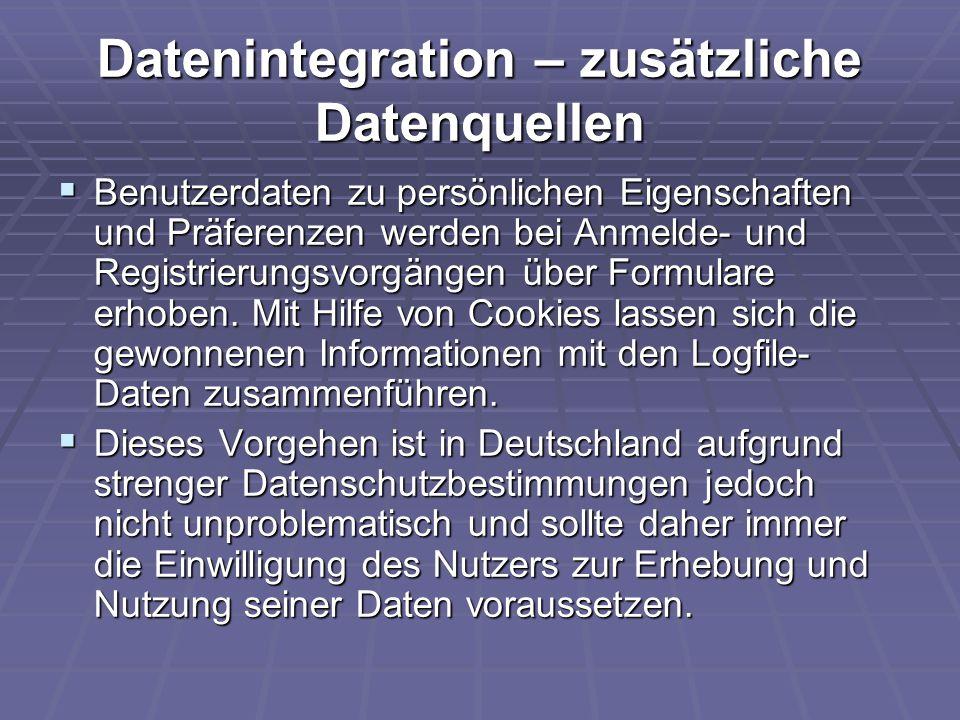 Datenintegration – zusätzliche Datenquellen  Benutzerdaten zu persönlichen Eigenschaften und Präferenzen werden bei Anmelde- und Registrierungsvorgän