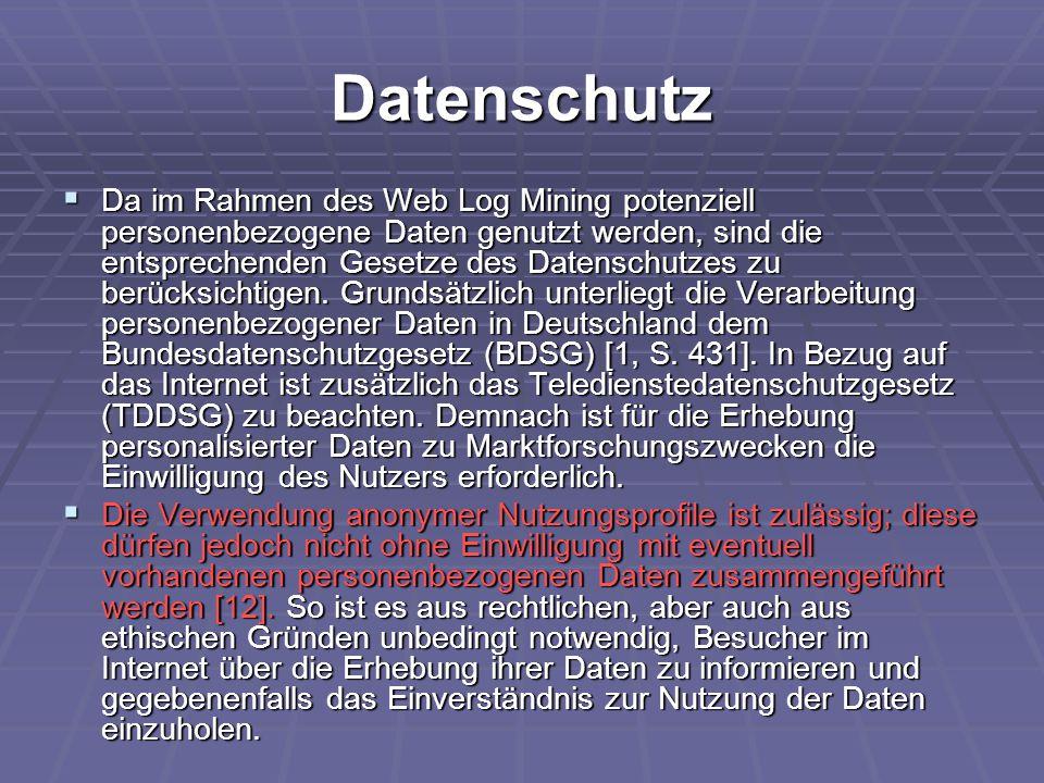 Datenschutz  Da im Rahmen des Web Log Mining potenziell personenbezogene Daten genutzt werden, sind die entsprechenden Gesetze des Datenschutzes zu b