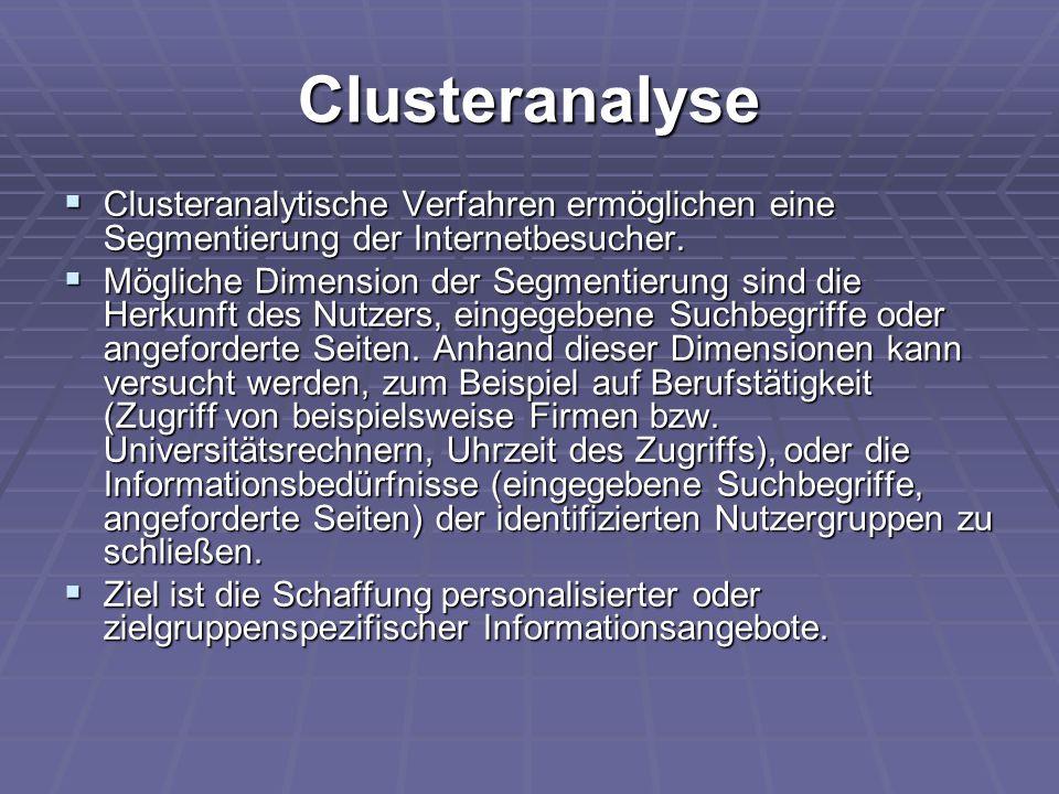 Clusteranalyse  Clusteranalytische Verfahren ermöglichen eine Segmentierung der Internetbesucher.  Mögliche Dimension der Segmentierung sind die Her