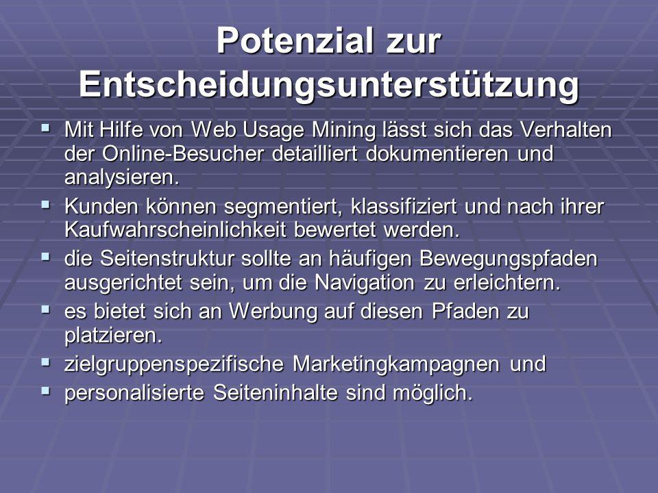 Potenzial zur Entscheidungsunterstützung  Mit Hilfe von Web Usage Mining lässt sich das Verhalten der Online-Besucher detailliert dokumentieren und a