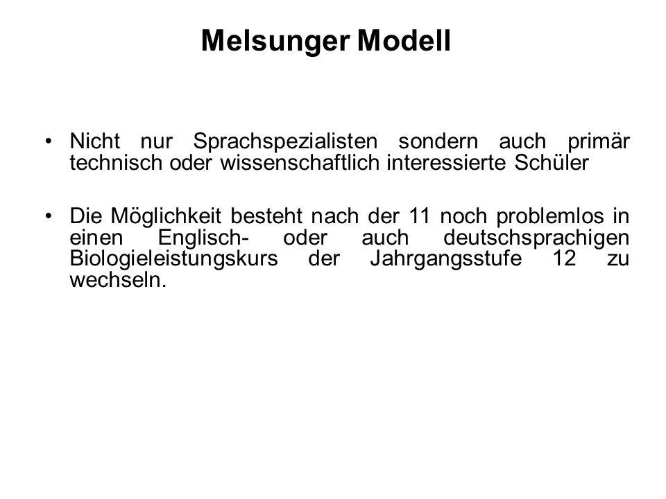 Melsunger Modell Nicht nur Sprachspezialisten sondern auch primär technisch oder wissenschaftlich interessierte Schüler Die Möglichkeit besteht nach der 11 noch problemlos in einen Englisch- oder auch deutschsprachigen Biologieleistungskurs der Jahrgangsstufe 12 zu wechseln.