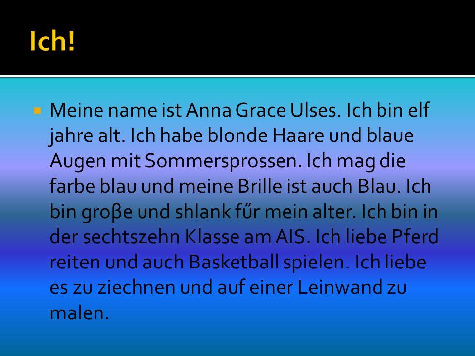  Meine name ist Anna Grace Ulses. Ich bin elf jahre alt. Ich habe blonde Haare und blaue Augen mit Sommersprossen. Ich mag die farbe blau und meine B