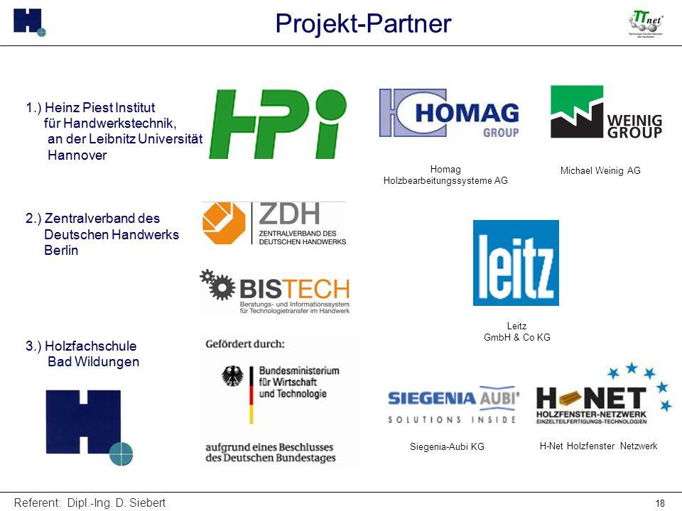 Referent: Dipl.-Ing. D. Siebert 18 1.) Heinz Piest Institut für Handwerkstechnik, an der Leibnitz Universität Hannover 2.) Zentralverband des Deutsche
