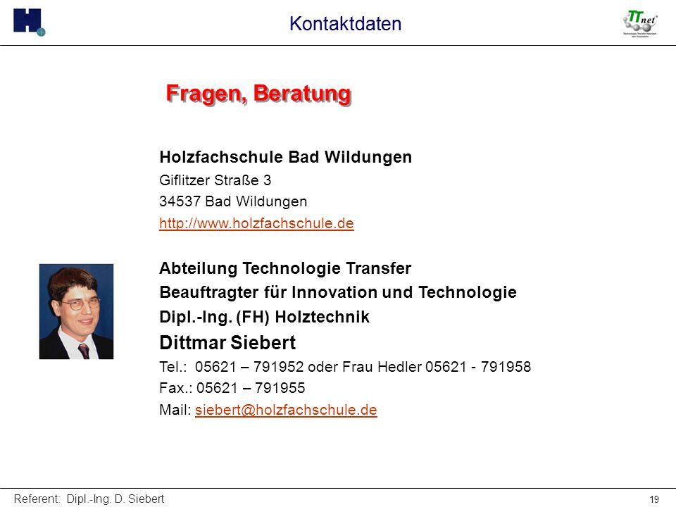 Referent: Dipl.-Ing. D. Siebert 19 Fragen, Beratung Holzfachschule Bad Wildungen Giflitzer Straße 3 34537 Bad Wildungen http://www.holzfachschule.de A