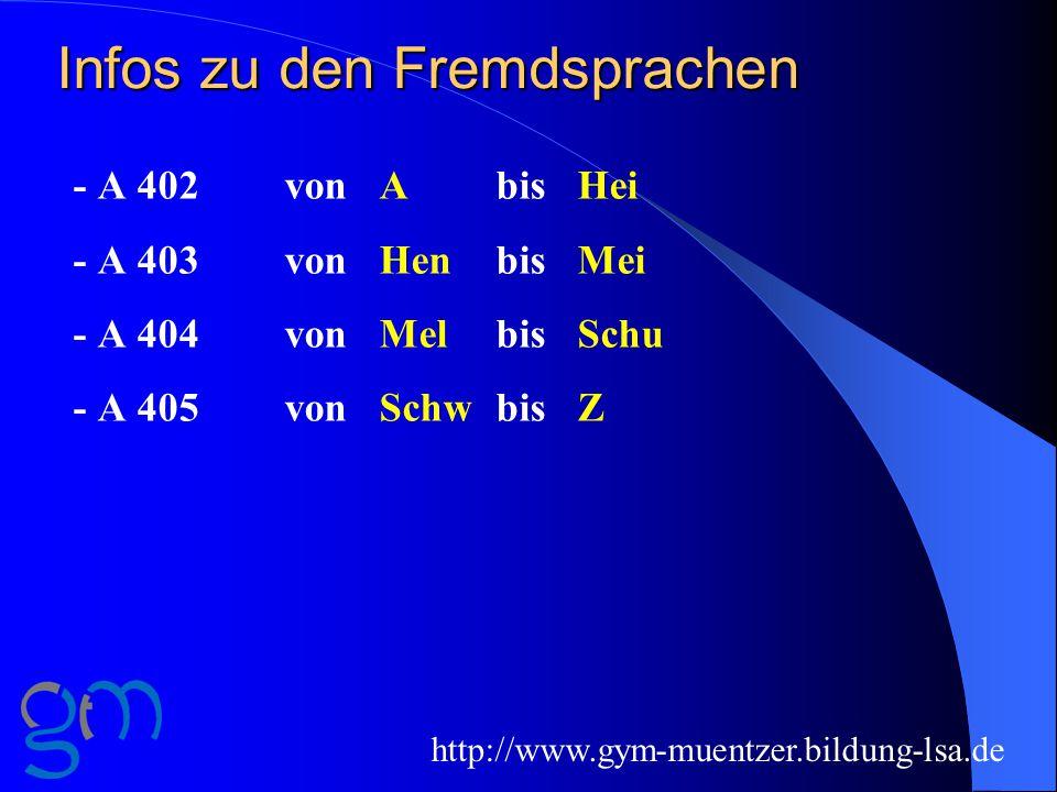 Infos zu den Fremdsprachen - A 402von A bis Hei - A 403von Henbis Mei - A 404von Mel bis Schu - A 405von Schwbis Z http://www.gym-muentzer.bildung-lsa.de
