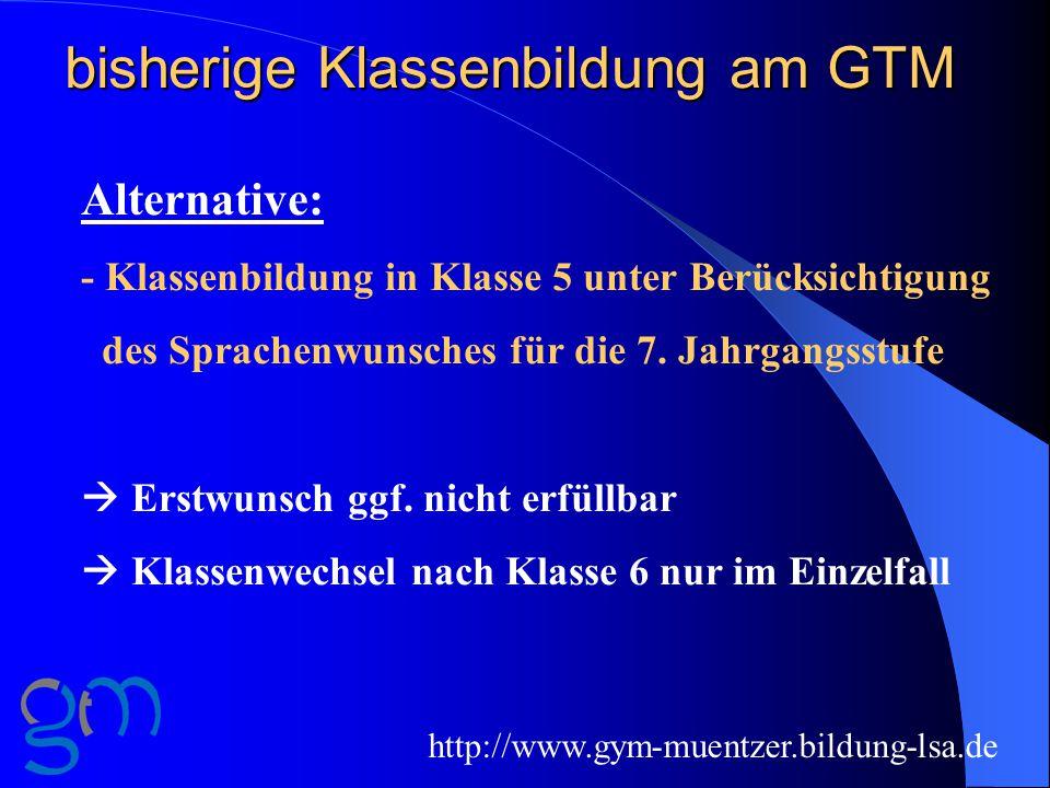 bisherige Klassenbildung am GTM Alternative: - Klassenbildung in Klasse 5 unter Berücksichtigung des Sprachenwunsches für die 7.