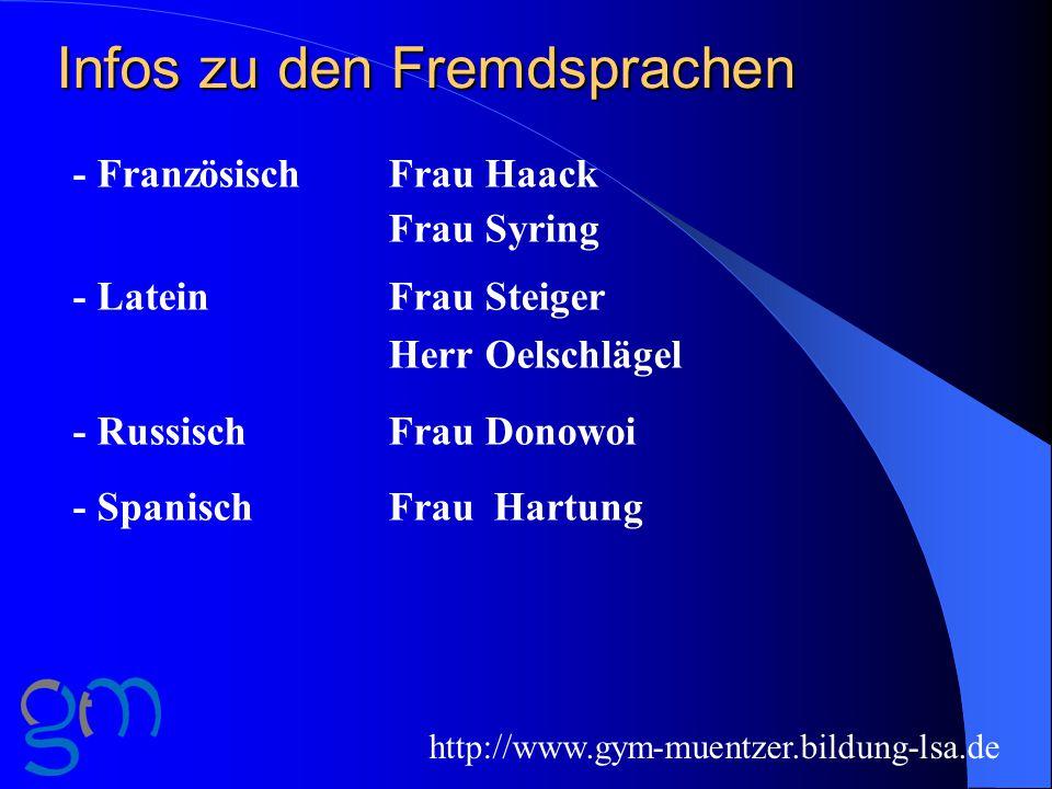 Infos zu den Fremdsprachen - FranzösischFrau Haack Frau Syring - LateinFrau Steiger Herr Oelschlägel - RussischFrau Donowoi - SpanischFrauHartung http://www.gym-muentzer.bildung-lsa.de