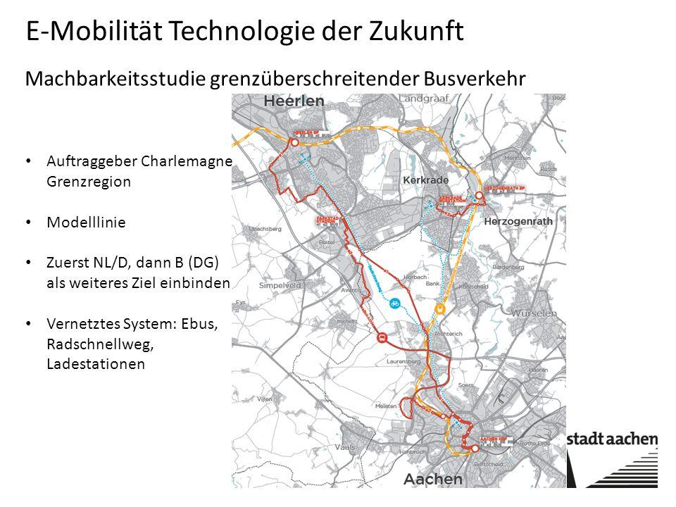 E-Mobilität Technologie der Zukunft Machbarkeitsstudie grenzüberschreitender Busverkehr Auftraggeber Charlemagne Grenzregion Modelllinie Zuerst NL/D, dann B (DG) als weiteres Ziel einbinden Vernetztes System: Ebus, Radschnellweg, Ladestationen