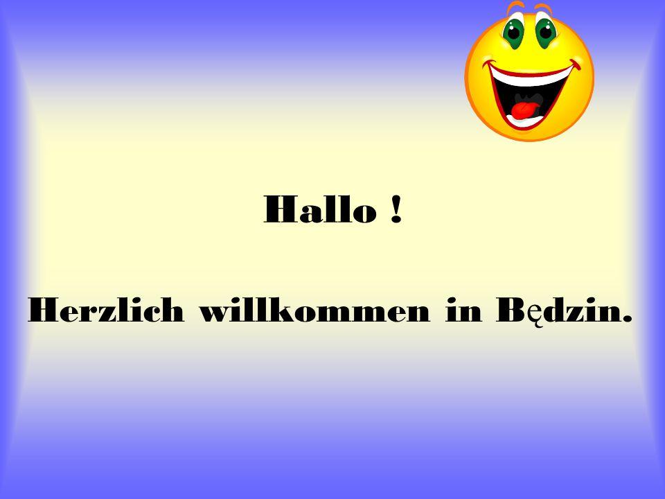 Hallo ! Herzlich willkommen in B ę dzin.