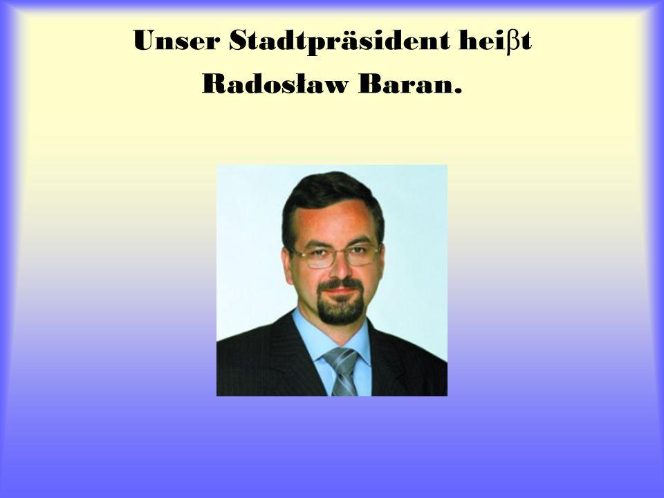 Unser Stadtpräsident hei β t Radosław Baran.