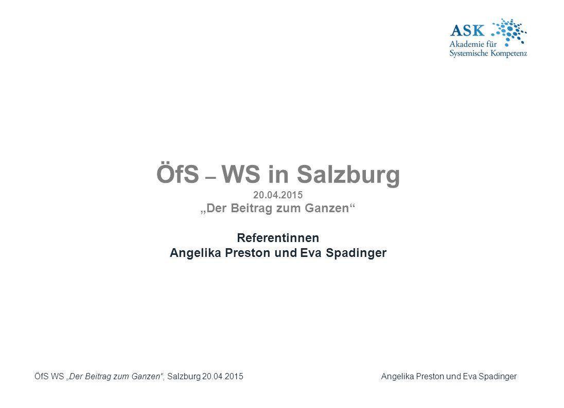 """ÖfS WS """"Der Beitrag zum Ganzen , Salzburg 20.04.2015 Angelika Preston und Eva Spadinger Dieses Modell der Aufstellungsarbeit basiert auf dem OSM® Modell von Kambiz Poostchi..."""