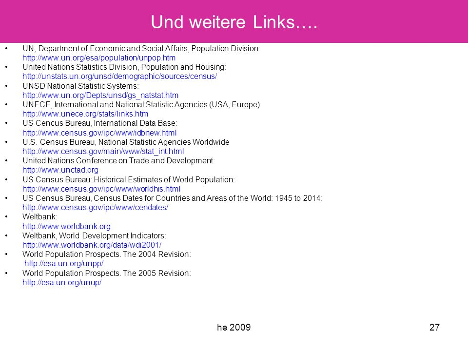 he 200927 Und weitere Links…. UN, Department of Economic and Social Affairs, Population Division: http://www.un.org/esa/population/unpop.htm United Na