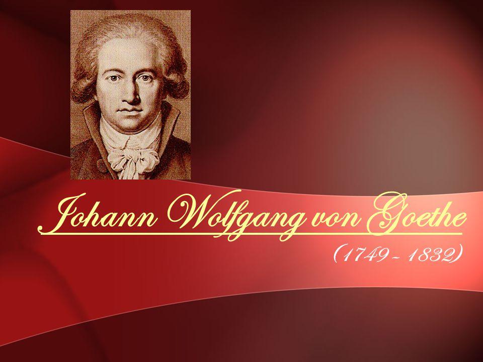 Johann Wolfgang von Goethe (1749 – 1832)
