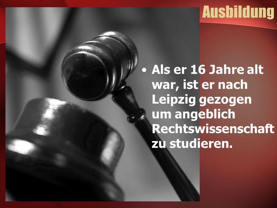 Ausbildung Als er 16 Jahre alt war, ist er nach Leipzig gezogen um angeblich Rechtswissenschaft zu studieren.