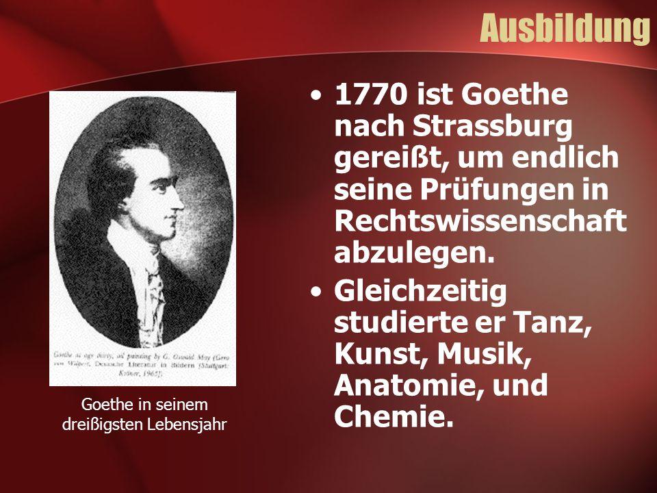 Ausbildung 1770 ist Goethe nach Strassburg gereißt, um endlich seine Prüfungen in Rechtswissenschaft abzulegen. Gleichzeitig studierte er Tanz, Kunst,