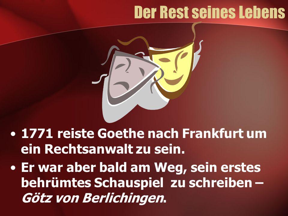 Der Rest seines Lebens 1771 reiste Goethe nach Frankfurt um ein Rechtsanwalt zu sein. Er war aber bald am Weg, sein erstes behrümtes Schauspiel zu sch